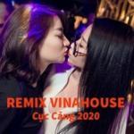 Download nhạc Nhạc Remix Vinahouse Cực Căng 2020 online