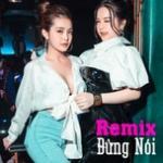 Nghe nhạc hay Đừng Nói Remix Mp3 online