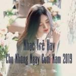 Tải nhạc Nhạc Trẻ Hay Cho Những Ngày Cuối Năm 2019 Mp3 mới