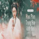 Tải nhạc mới Tuyển Tập Nhạc Phim Trung Hoa Kinh Điển nhanh nhất