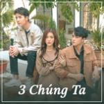 Download nhạc online 3 Chúng Ta Mp3 hot