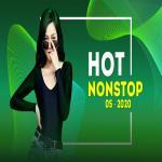 Tải bài hát mới Nhạc Nonstop Hot Tháng 05/2020 nhanh nhất