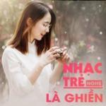 Download nhạc hay Nhạc Trẻ Nghe Là Ghiền Mp3 hot