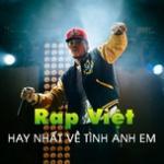 Nghe nhạc Mp3 Rap Việt Hay Nhất Về Tình Anh Em hot