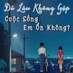 Tải nhạc mới Đã Lâu Không Gặp Cuộc Sống Em Ổn Không Mp3 hot