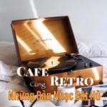 Tải nhạc Cafe Retro - Cùng Những Bản Nhạc Bất Hủ hay online