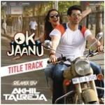 """Tải nhạc mới Ok Jaanu (Remix By Dj Akhil Talreja) (From """"Ok Jaanu"""") (Single)"""