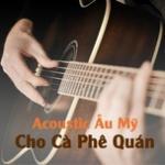 Download nhạc hay Acoustic Âu Mỹ Cho Cà Phê Quán nhanh nhất