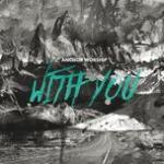 Tải bài hát hay With You Mp3 hot