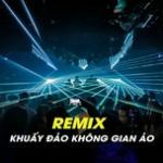 Tải bài hát mới Khuấy Đảo Không Gian Ảo Remix trực tuyến