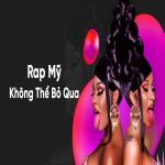Nghe nhạc hay Rap Mỹ Không Thể Bỏ Qua miễn phí