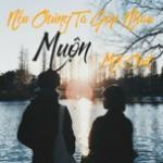 Tải bài hát Mp3 Nếu Chúng Ta Gặp Nhau Muộn Một Chút trực tuyến