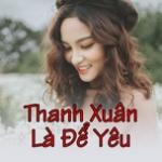 Nghe nhạc hot Thanh Xuân Là Để Yêu Mp3 trực tuyến