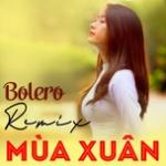 Download nhạc online Bolero Remix Về Mùa Xuân Mp3 hot