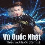 Nghe nhạc mới Thiếu Mới Là Đủ (Remix) online