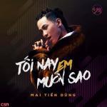 Download nhạc hot Tối Nay Em Muốn Sao Mp3 online