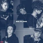 Tải bài hát Big Plans nhanh nhất