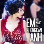 Download nhạc hay Em Không Cần Anh (Cha Cha Cha Version) mới online