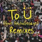 Tải nhạc mới To Ü (Clean Bandit Remix) chất lượng cao