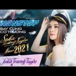 Tải bài hát hay Nonstop: Bay Cùng Cơ Trưởng Saka Trương Tuyền 2021 - Thích Thì Đến Mp3 hot